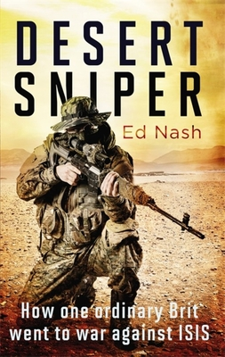 Desert Sniper: How One Ordinary Brit Went to War Against ISIS - Nash, Ed