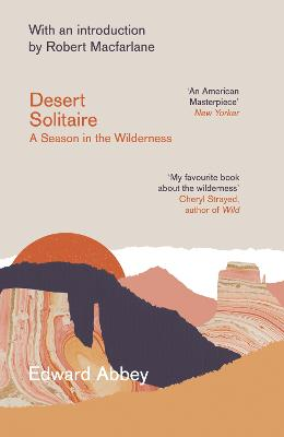 Desert Solitaire: A Season in the Wilderness - Abbey, Edward, and Macfarlane, Robert (Introduction by)