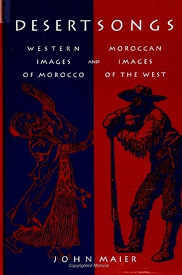 Desert Songs: Western Images of Morocco and Moroccan Images of the West - Maier, John