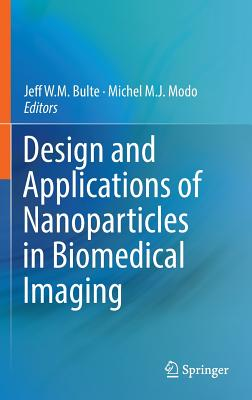 Design and Applications of Nanoparticles in Biomedical Imaging - Bulte, J W M (Editor)