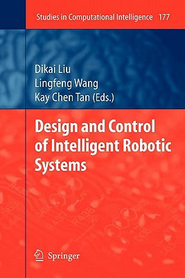 Design and Control of Intelligent Robotic Systems - Liu, Dikai (Editor), and Wang, Lingfeng (Editor), and Tan, Kay Chen (Editor)