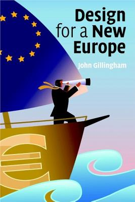 Design for a New Europe - Gillingham, John