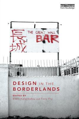 Design in the Borderlands - Kalantidou, Eleni (Editor), and Fry, Tony (Editor)