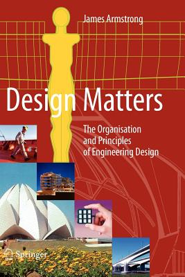 Design Matters: The Organisation and Principles of Engineering Design - Armstrong, James