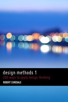 Design Methods 1: 200 Ways to Apply Design Thinking - Curedale, Robert
