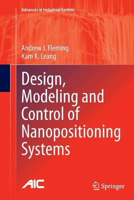 Design, Modeling and Control of Nanopositioning Systems - Fleming, Andrew J