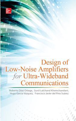 Design of Low-Noise Amplifiers for Ultra-Wideband Communications - García Vázquez, Hugo, and Lalchand Khemchandani, Sunil, and Díaz Ortega, Roberto