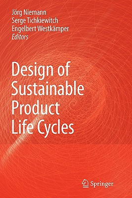 Design of Sustainable Product Life Cycles - Niemann, Jorg (Editor), and Tichkiewitch, Serge (Editor), and Westkamper, Engelbert (Editor)