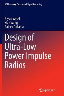 Design of Ultra-Low Power Impulse Radios - Apsel, Alyssa, and Wang, Xiao, and Dokania, Rajeev