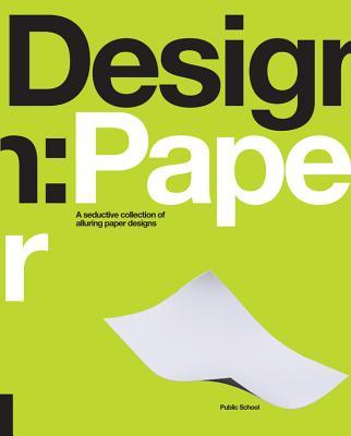 Design: Paper: A Seductive Collection of Alluring Paper Designs - Public School