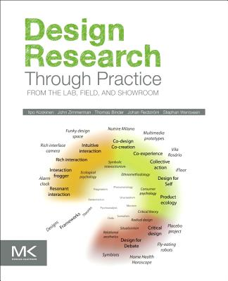 Design Research Through Practice: From the Lab, Field, and Showroom - Koskinen, Ilpo, and Zimmerman, John, and Binder, Thomas