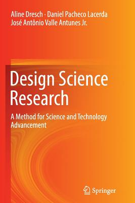 Design Science Research: A Method for Science and Technology Advancement - Dresch, Aline, and Lacerda, Daniel Pacheco, and Antunes Jr, Jose Antonio Valle