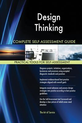 Design Thinking Complete Self-Assessment Guide - Blokdyk, Gerardus