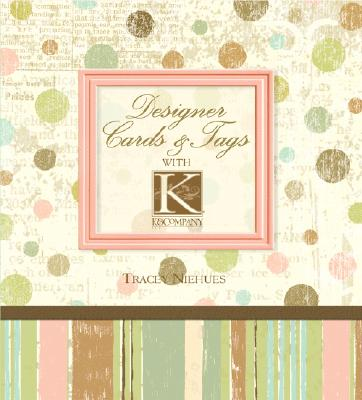 Designer Cards & Tags with K & Company - Niehues, Tracey