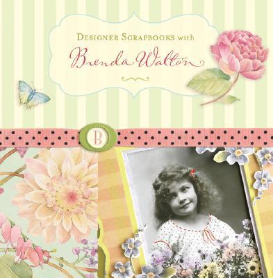 Designer Scrapbooks with Brenda Walton - Walton, Brenda