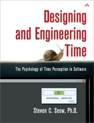Designing and Engineering Time: The Psychology of Time Perception in Software - Seow, Steven C Ph D