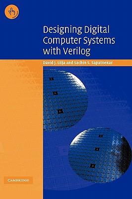 Designing Digital Computer Systems with Verilog - Lilja, David J, and Sapatnekar, Sachin S