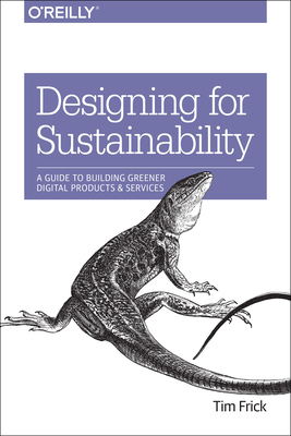 Designing for Sustainability: A Guide to Building Greener Digital Products and Services - Frick, Tim