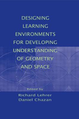 Designing Learning Environments for Developing Understanding of Geometry and Space - Lehrer, Richard (Editor), and Chazan, Daniel (Editor)