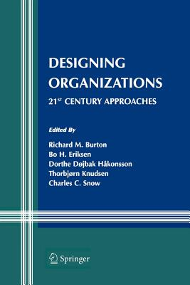 Designing Organizations: 21st Century Approaches - Burton, Richard M (Editor), and Eriksen, Bo (Editor), and Hakonsson, Dorthe Dojbak (Editor)