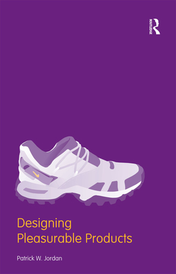Designing Pleasurable Products: An Introduction to the New Human Factors - Jordan, Patrick
