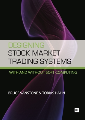 Designing Stock Market Trading Systems: With and Without Soft Computing - Vanstone, Bruce