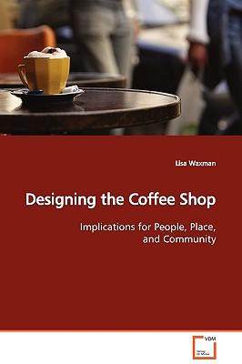 Designing the Coffee Shop - Waxman, Lisa