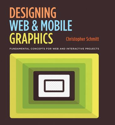 Designing Web and Mobile Graphics: Fundamental concepts for web and interactive projects - Schmitt, Christopher