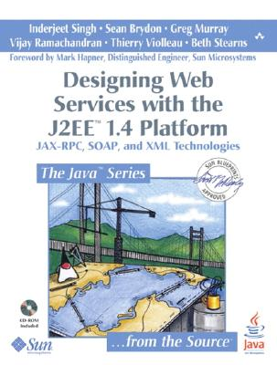 Designing Web Services with the J2ee 1.4 Platform: Jax-RPC, Soap, and XML Technologies - Singh, Inderjeet, and Brydon, Sean, and Murray, Greg