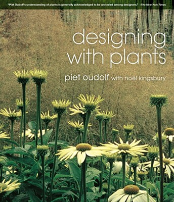Designing with Plants - Oudolf, Piet, and Kingsbury, Noel, Dr.