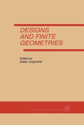Designs and Finite Geometries - Jungnickel, Dieter (Editor)