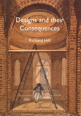 Designs and Their Consequences: Architecture and Aesthetics - Hill, Richard