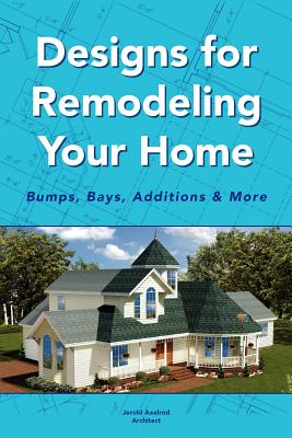 Designs for Remodeling Your Home: Bumps, Bays, Additions & More - Architect, Jerold Axelrod