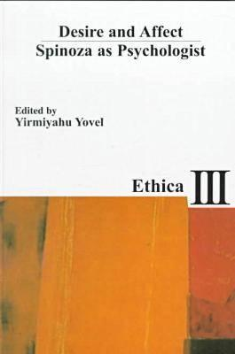 Desire and Affect: Spinoza as Psychologist - Yovel, Yirmiyahu (Editor)