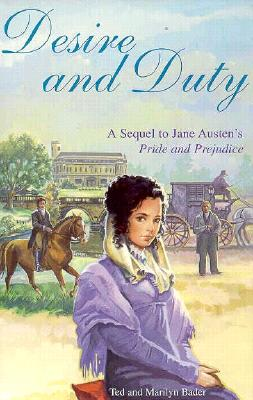 Desire and Duty: A Sequel to Jane Austen's Pride and Prejudice - Bader, Ted, and Bader, Marilyn, and Bader, Teddy F