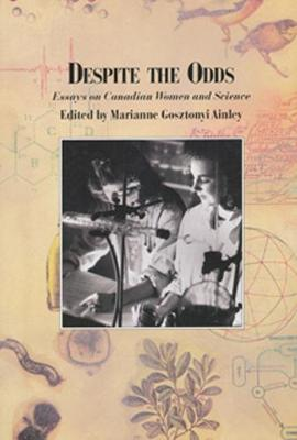 Despite the Odds: Essays on Canadian Women and Science - Ainley, Marianne Gosztonyi (Editor)