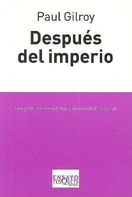 Despues del Imperio: Melancolia O Cultura de la Convivialidad? - Gilroy, Paul, Professor, and Ramirez Barat, Clara (Translated by)