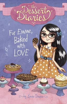 Dessert Diaries: For Emme, Baked with Love - Dower, Laura