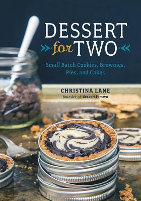 Dessert for Two: Small Batch Cookies, Brownies, Pies, and Cakes - Lane, Christina