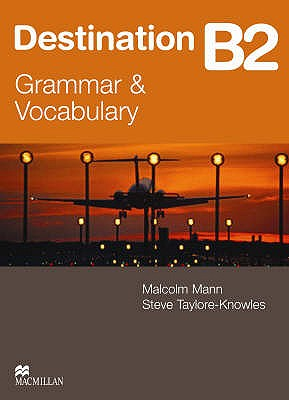Destination B2 - Grammer and Vocabulary - Mann, Malcolm, and Taylore-Knowles, Steve