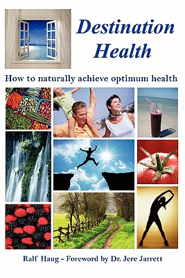 Destination Health - How to Naturally Achieve Optimum Health - Haug, Ralf