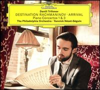 Destination Rachmaninov: Arrival - Piano Concertos Nos. 1 & 3 - Daniil Trifonov (piano); Philadelphia Orchestra; Yannick Nézet-Séguin (conductor)