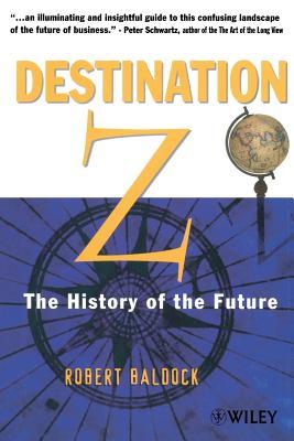 Destination Z: The History of the Future - Baldock, Robert