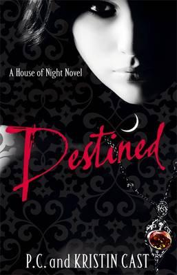 Destined: A House of Night Novel - Cast, P. C., and Cast, Kristin
