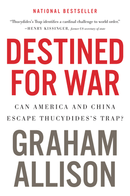 Destined for War: Can America and China Escape Thucydides's Trap? - Allison, Graham