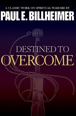 Destined to Overcome: Classic Biblical Tools for Defeating the Enemy - Billheimer, Paul E