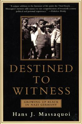 Destined to Witness: Growing Up Black in Nazi Germany - Massaquoi, Hans J