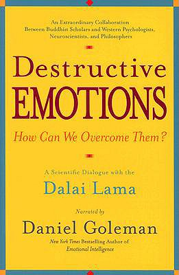 Destructive Emotions: A Scientific Dialogue with the Dalai Lama - Goleman, Daniel, Prof.