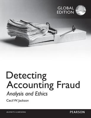 Detecting Accounting Fraud: Analysis and Ethics, Global Edition - Jackson, Cecil W.