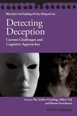 Detecting Deception: Current Challenges and Cognitive Approaches - Granhag, Par-Anders, and Vrij, Aldert, and Verschuere, Bruno